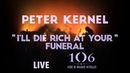 Peter Kernel I'll die rich at your funeral Live @Le106