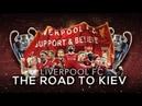 Liverpool FC - The Road to Kiev