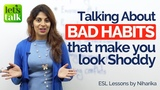 Talking about BAD HABITS that make you look Shoddy English Vocabulary Lesson Listening Practice