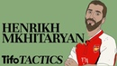 Is Henrikh Mkhitaryan Perfect for Arsenal? | Tactical Profile