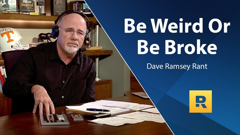 Be Weird Or Be Broke Dave Ramsey Rant