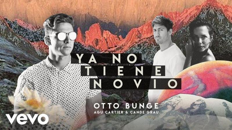Otto Bunge - Ya No Tiene Novio (Cumbia Pop) ft. Agu Cartier, Cande Grau