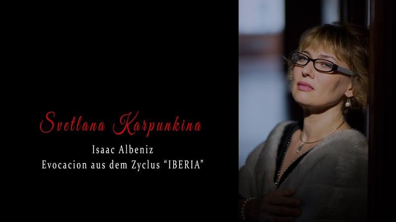 Svetlana Karpunkina Isaac Albeniz Evocation aus dem Zyklus IBERIA