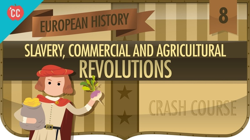 Commerce, Agriculture, and Slavery: Crash Course European History 8