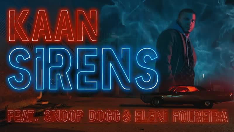 KAAN feat. Snoop Dogg ft. Eleni Foureira - Sirens [.и] I клип vqmusic