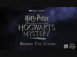 Harry Potter: Hogwarts Mystery - Behind The Scenes