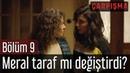 Çarpışma 9. Bölüm - Meral Taraf mı Değiştirdi?