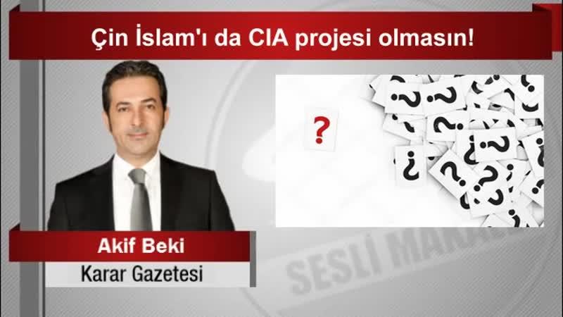 Akif Beki Çin İslam'ı da CIA projesi olmasın!