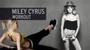 XHIT Miley Cyrus Workout