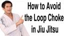 How to avoid the loop Choke in Jiu Jitsu