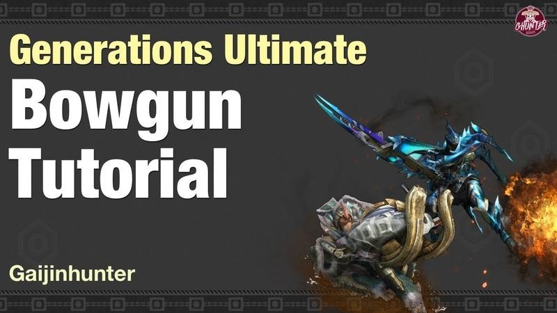 Monster Hunter Generations Ultimate (Light Bowgun / Heavy Bowgun Tutorial)