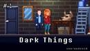 Dark Things Темные Дела 1 Прохождение