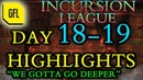 Path of Exile 3.3: Incursion League DAY 18-19 Highlights We gotta go deeper.