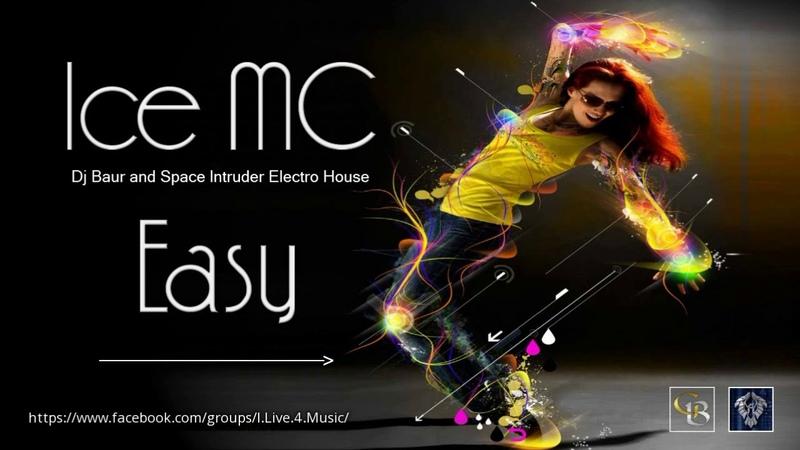 ✯ Ice MC Easy Dj Baur and Space Intruder Electro House edit 2k19