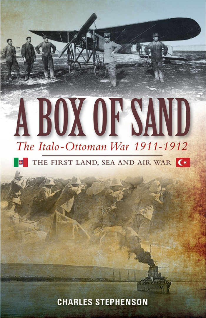 A Box of Sand: The Italo-Ottoman War, 1911-1912 - Charles Stephenson