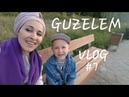 GUZELEM VLOG 7