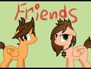 {Пони - клип} Friends на русском