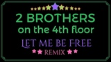 2 Brothers On The 4th Floor - Let Me Be Free. Dance music. Eurodance remix.