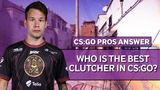CSGO Pros Answer Who Is The Best Clutcher In CSGO