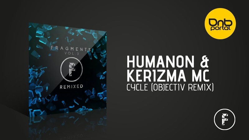 Humanon Kerizma MC - Cycle (Objectiv Remix) [Fragmented Recordings]