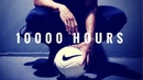The 10000 Hours Project Soccer Motivational Video 2018