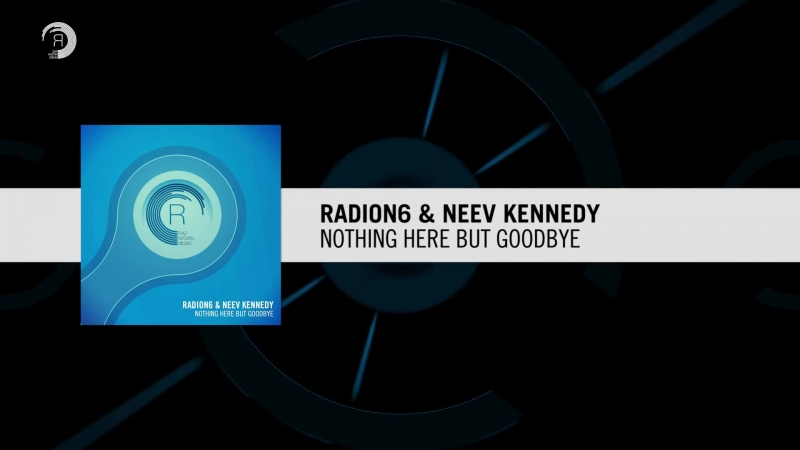 Radion6 Neev Kennedy - Nothing Here But Goodbye (Original Mix) RNM