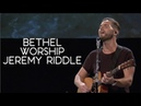 Jeremy Riddle    Spontaneous Worship    1 Hr    Soaking Worship    Bethel