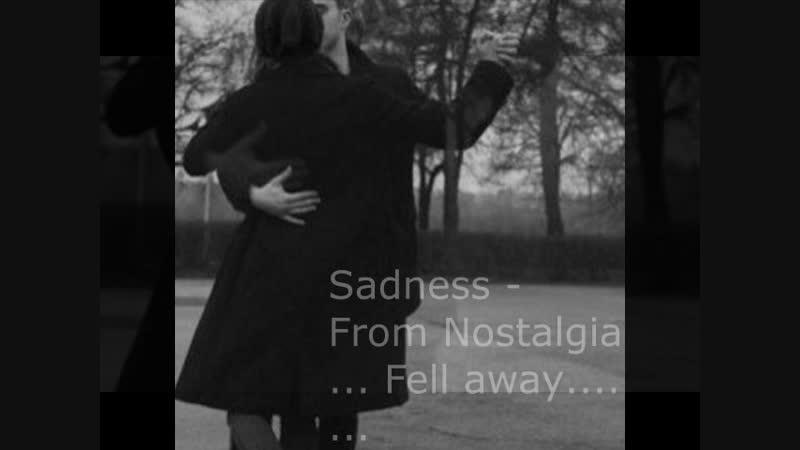 Sadness - From Nostalgia... Fell away.......