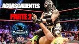 AGUASCALIENTES Parte 2 Lucha Libre AAA Worldwide 2018