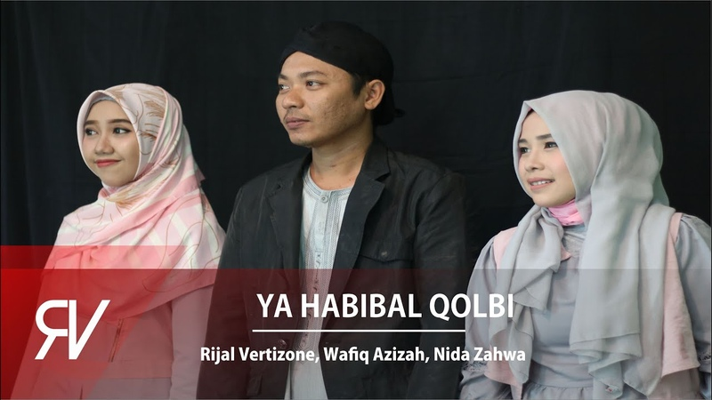 Ya Habibal Qolbi - Rijal Vertizone feat. Wafiq Azizah Nida Zahwa