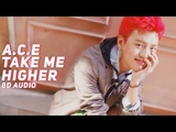 A.C.E - Take Me Higher (8D Audio) Wear Earphones