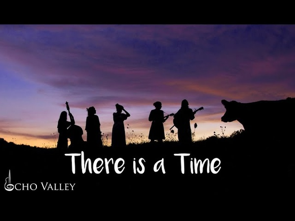 There is a Time [Official Music Video] - Echo Valley