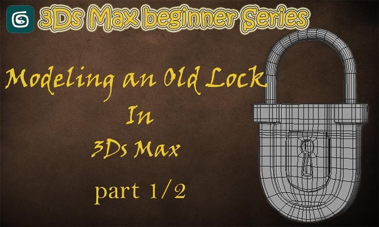 3Ds Max Tutorials : Modeling a lock 1/2