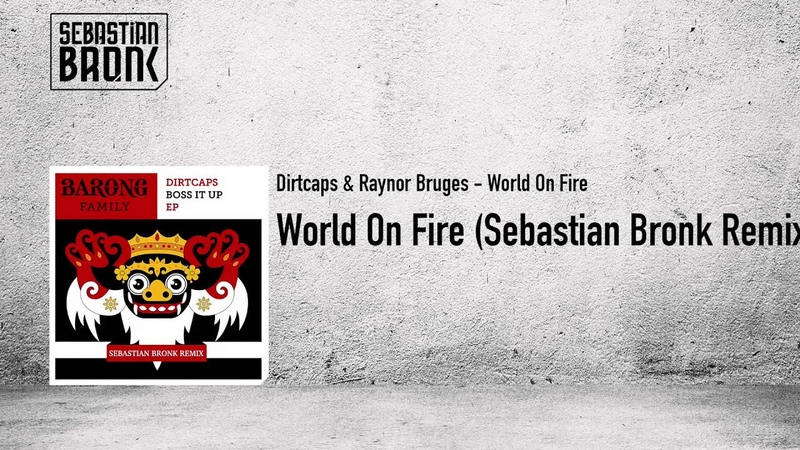 Dirtcaps Raynor Bruges - World On Fire ( Sebastian Bronk Remix )