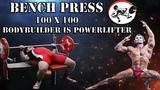 BENCH PRESS 100 X 100