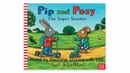 Pip and Posy - The Super Scooter by Axel Scheffler