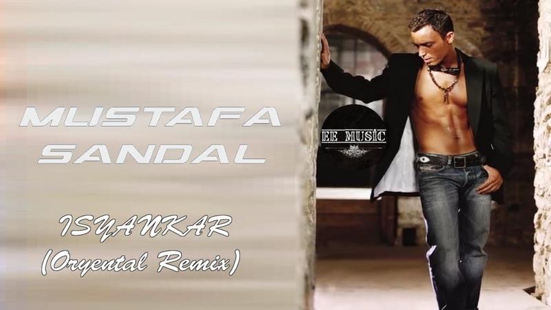 Mustafa Sandal — Isyankar (Oryental Remix) [Full Song]