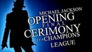 FINAL OPENING CERIMONY (UEFA Champions League) - Live in Kyiv (2018) - Michael Jackson (Fanmade)