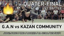 G.A.N vs Kazan Community - 3x3 - 1/4 - V1 BATTLE - SPB - 23.07.18