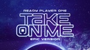 Ready Player One Take On Me Full Epic Version Dreamer Trailer Music