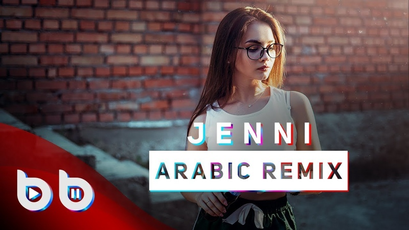 Arabic Remix - Jenni ( Burak Balkan Sözer Sepetci Remix ) ArabicKings