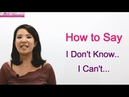 How to Say I don't know I can't