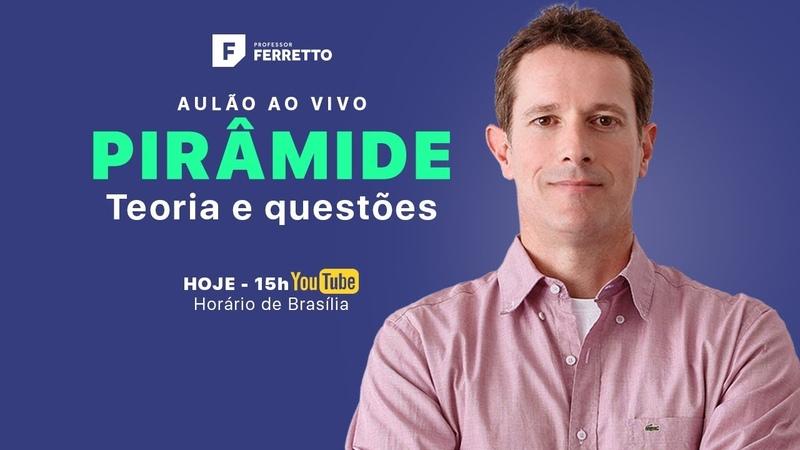 AULÃO AO VIVO - 12/06 - PIRÂMIDE - TEORIA E QUESTÕES