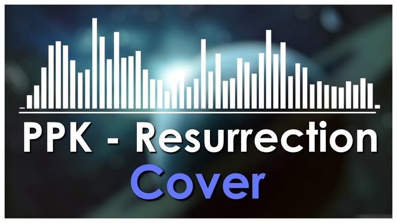 [Cover] PPK - Resurrection Remake [ FLP Download]