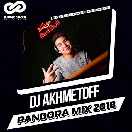 DJ AKHMETOFF Pandora Mix 2018