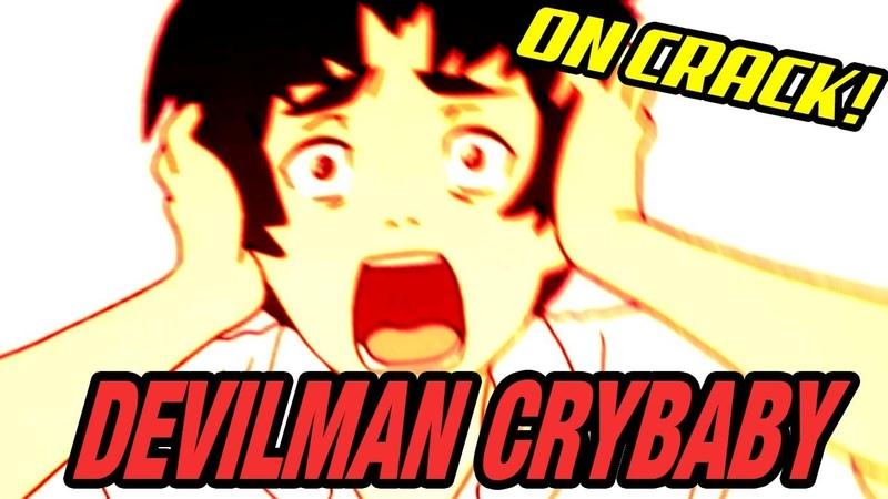 DEVILMAN CRYBABY ON CRACK
