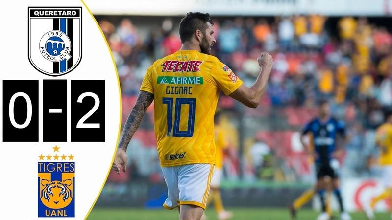 Queretaro Vs Tigres Resumen Y Goles 0-2 Highlights All Goals 2018