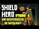 Poderia ter sido melhor Shield Hero Episodio 4 Analise