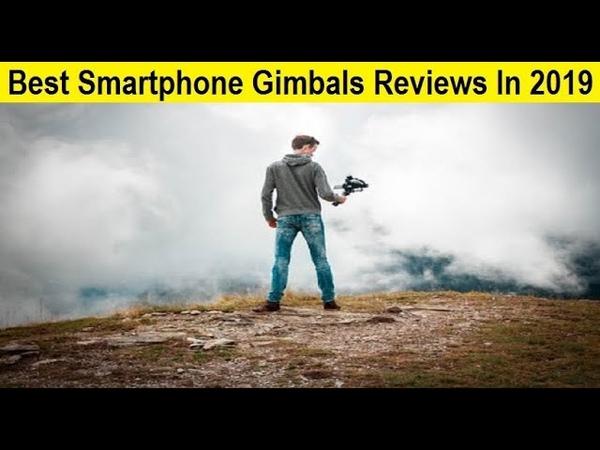 Top 3 Best Smartphone Gimbals Reviews In 2019