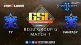2019 GSL Season 1 Ro32 Group G Match 1 TY (T) vs FanTaSy (T)